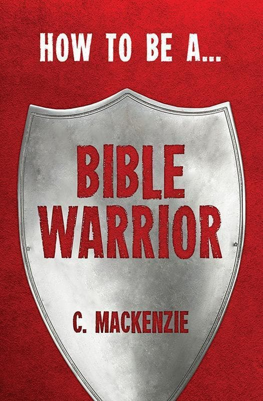 9781781912317-How to Be a Bible Warrior-Mackenzie, Catherine