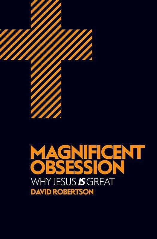 9781781912713-Magnificent Obsession: Why Jesus Is Great-Robertson, David