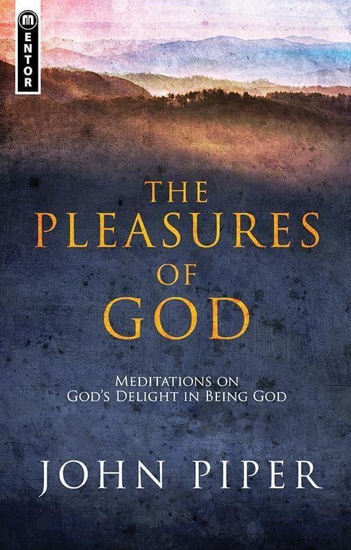 9781781912751-Pleasures of God, The: Meditations on God's Delight in Being God-Piper, John