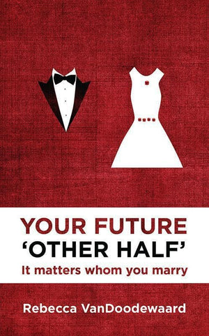 9781781912980-Your Future 'Other Half': It Matters Whom You Marry-VanDoodewaard, Rebecca