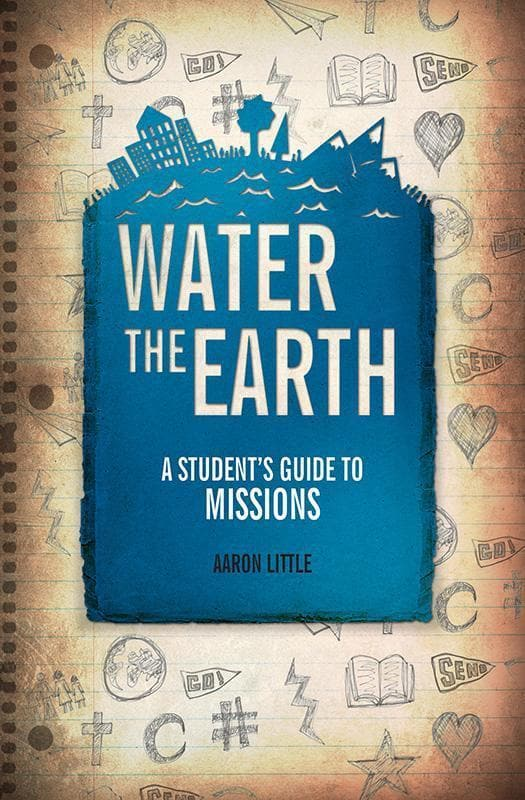 9781781913215-Water the Earth: A Student's Guide to Missions-Little, Aaron