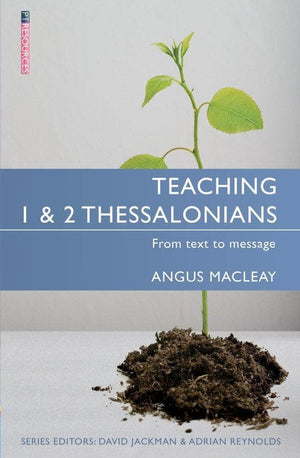 Teaching 1 & 2 Thessalonians: From Text to Message by MacLeay, Angus (9781781913253) Reformers Bookshop