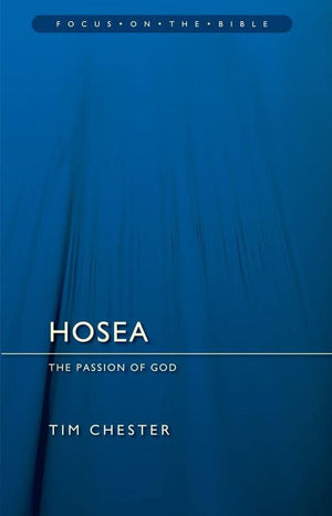 FOTB Hosea: The Passion of God by Chester, Tim (9781781913680) Reformers Bookshop