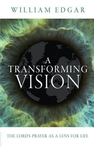 9781781913697-Transforming Vision, A: The Lord's Prayer As a Lens for Life-Edgar, William