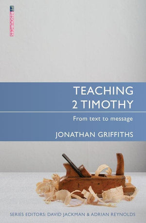 Teaching 2 Timothy: From Text to Message by Griffiths, Jonathan (9781781913895) Reformers Bookshop