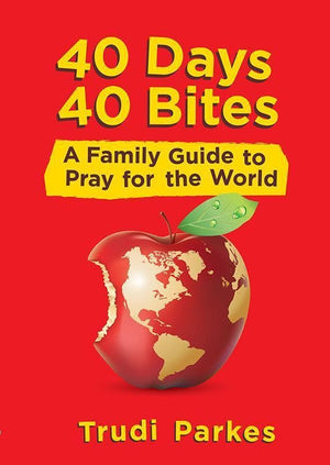 9781781914014-40 Days 40 Bites: A Family Guide to Pray for the World-Parkes, Trudi