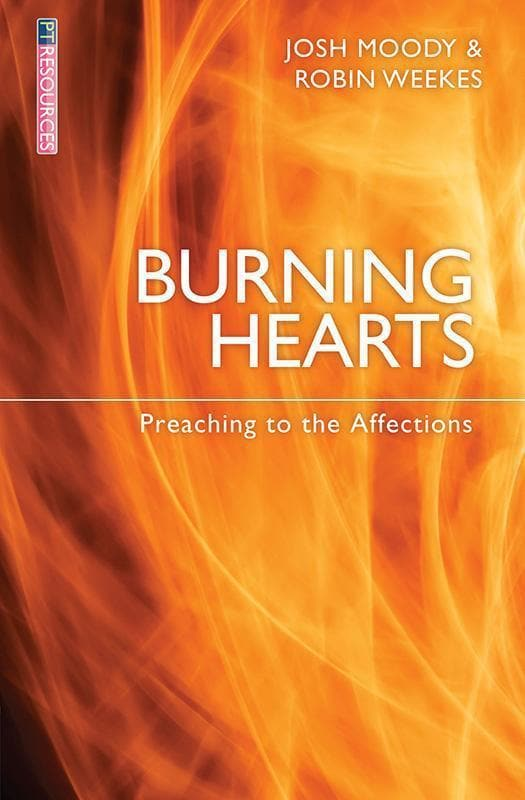 9781781914038-Burning Hearts: Preaching to the Affections-Moody, Josh and Weekes, Robin