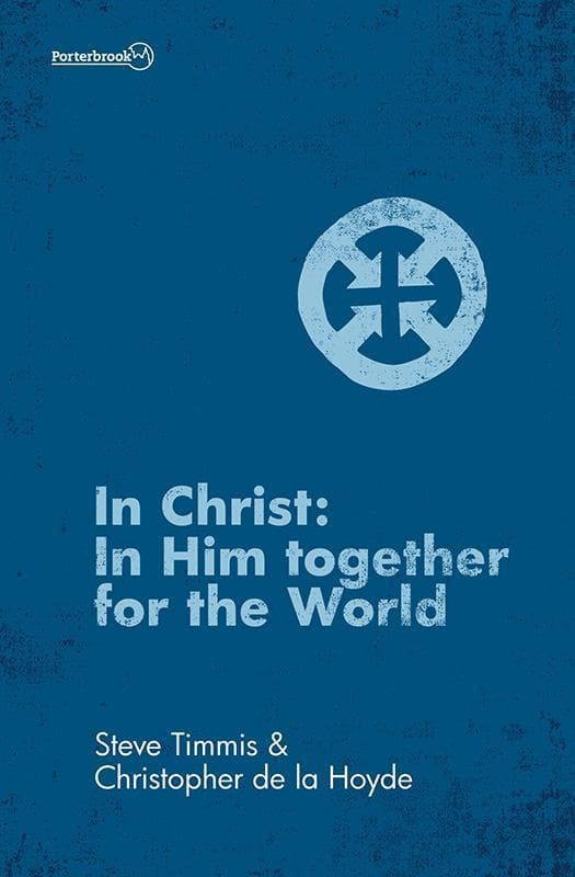 9781781914298-In Christ: In Him Together for the World-Timmis, Steve & de la Hoyde, Christopher