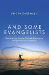 And Some Evangelists: Growing Your Church Through Discovering and Developing Evangelists by Carswell, Roger (9781781915196) Reformers Bookshop