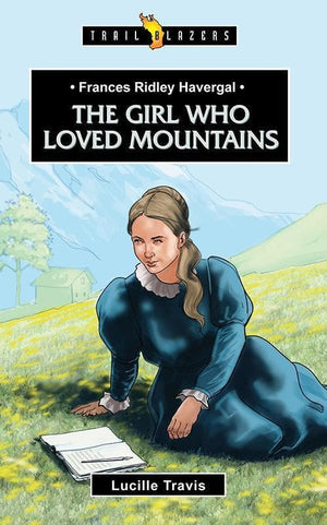 9781781915226-Trailblazers: Girl Who Loved Mountains, The: Frances Ridley Havergal-Travis, Lucille