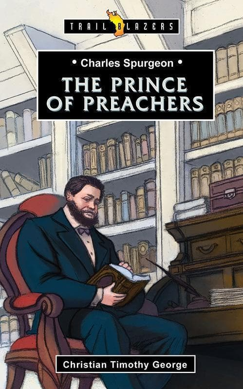 9781781915288-Trailblazers: Prince of Preachers, The: Charles Spurgeon-George, Christian Timothy