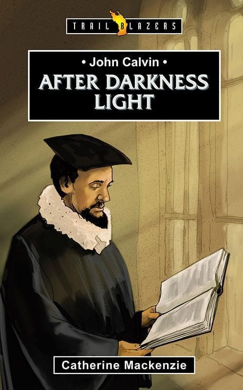 9781781915509-Trailblazers: After Darkness Light: John Calvin-Mackenzie, Catherine