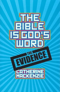 9781781915554-Bible Is God's Word, The: The Evidence-Mackenzie, Catherine