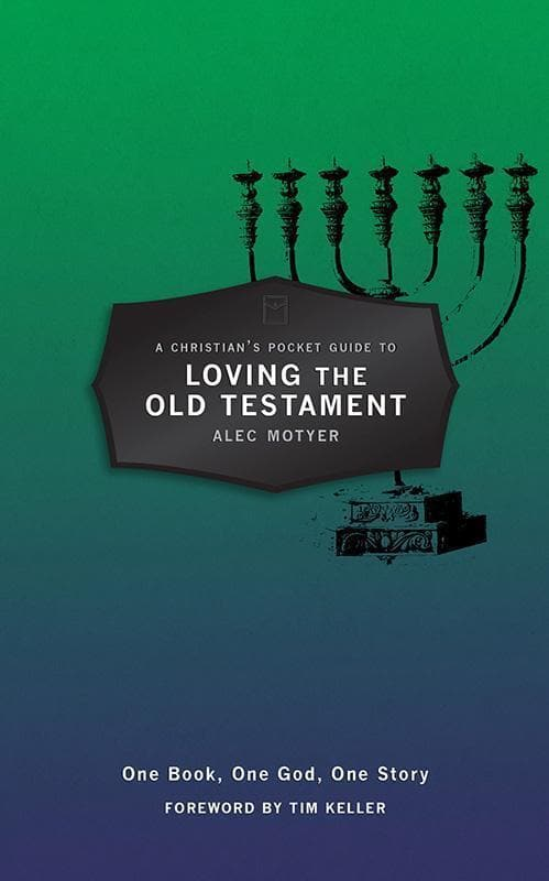 9781781915806-Christian's Pocket Guide to Loving the Old Testament: One Book, One God, One Story-Motyer, Alec