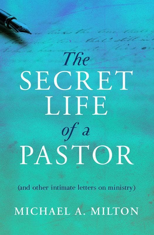 9781781915967-Secret Life of a Pastor, The: And Other Initimate Letters on Ministry-Milton, Michael