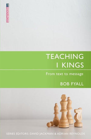 Teaching 1 Kings: From Text to Message by Fyall, Bob (9781781916056) Reformers Bookshop