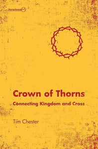 9781781916148-Crown of Thorns: Connecting Kingdom and Cross-Chester, Tim