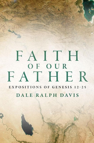 9781781916445-Faith of Our Father: Expositions of Genesis 12-25-Davis, Dale Ralph