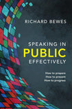 Speaking in Public Effectively: How to prepare, How to present, How to progress by Bewes, Richard (9781781916834) Reformers Bookshop