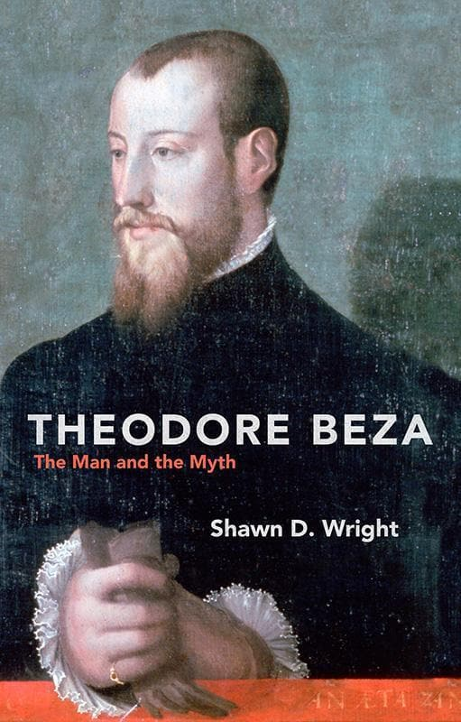9781781916841-Theodore Beza: The Man and the Myth-Wright, Shawn D.