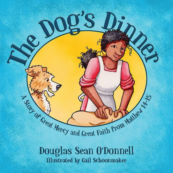 9781781917466-Dog's Dinner, The: A Story of Great Mercy and Great Faith from Matthew 14-15-O'Donnell, Douglas Sean