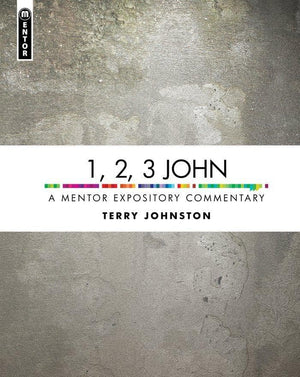 1, 2, 3 John: A Mentor Expository Commentary by Johnson, Terry L. (9781781917473) Reformers Bookshop