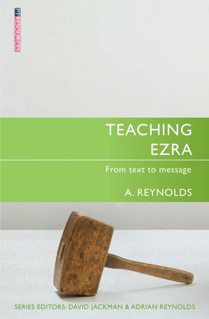 Teaching Ezra: From Text to Message by Reynolds, Adrian (9781781917527) Reformers Bookshop