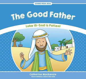 9781781917534-SFJ The Good Father - Luke 15: God Is Patient-Mackenzie, Catherine