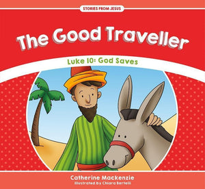 9781781917541-SFJ The Good Traveller - Luke 10: God Saves-Mackenzie, Catherine