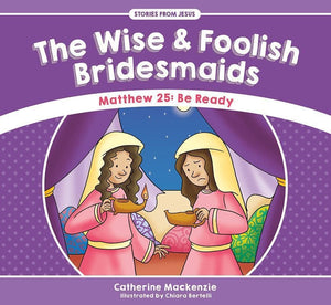 9781781917565-SFJ The Wise and Foolish Bridesmaids - Matthew 25: Be Ready-Mackenzie, Catherine