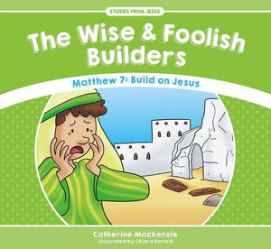9781781917572-SFJ The Wise and Foolish Builders - Matthew 7: Build on Jesus-Mackenzie, Catherine