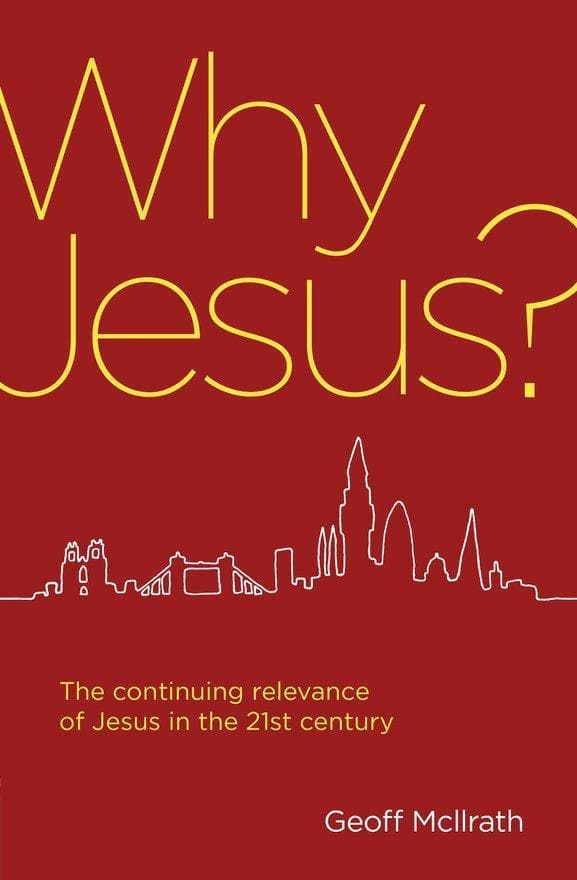 Why Jesus?: The continuing relevance of Jesus in the 21st century