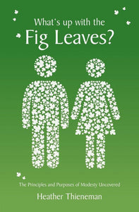 What's Up With the Fig Leaves?: The Principles and Purposes of Modesty Uncovered