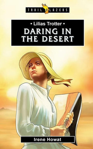 9781781917770-Trailblazers: Daring in the Desert: Lilias Trotter-Howat, Irene