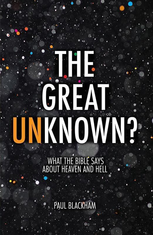 9781781917824-Great Unknown, The: What the Bible Says about Heaven and Hell-Blackham, Paul