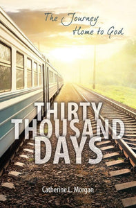 Thirty Thousand Days: The Journey Home to God