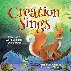 9781781917855-Creation Sings: How God's Work Declares God's Truth-MacKenzie, Carine