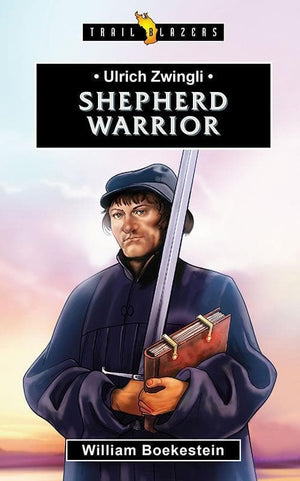 9781781918036-Trailblazers: Shepherd Warrior: Ulrich Zwingli-Boekestein, William