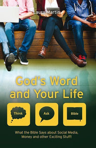 9781781918227-God's Word and Your Life: What the Bible Says about Social Media, Money and Other Exciting Stuff-Martin, Laura