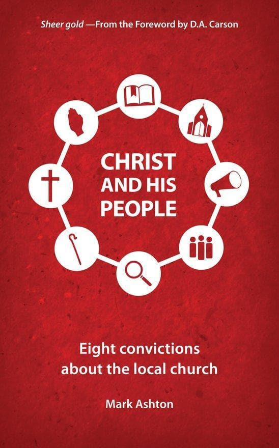 Christ And His People: Eight Convictions about the Local Church