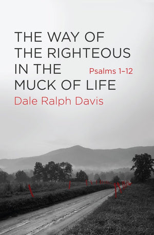Way of the Righteous in the Muck of Life, The: Psalms 1-12 by Davis, Dale Ralph (9781781918616) Reformers Bookshop
