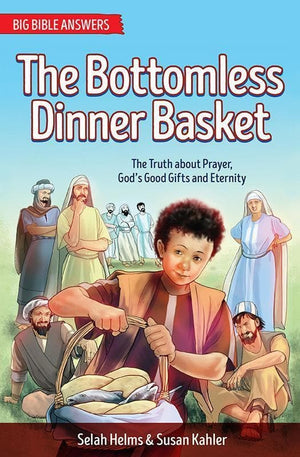 9781781918746-BBA The Bottomless Dinner Basket: The Truth about Prayer, God's Good Gifts and Eternity-Helms, Selah & Kahler, Susan