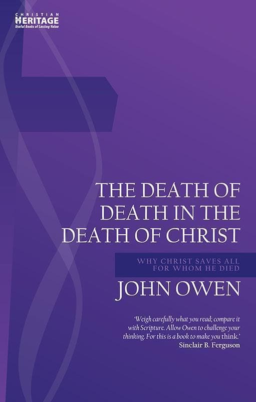 9781781919064-Death of Death in the Death of Christ, The: Why Christ Saves All for Whom He Died-Owen, John