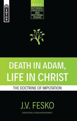 9781781919088-Death in Adam, Life in Christ: The Doctrine of Imputation-Fesko, J.V.