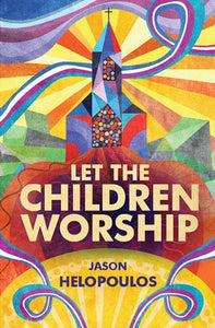 9781781919095-Let the Children Worship-Helopoulos, Jason