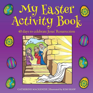 9781781919132-My Easter Activity Book: 40 Days to Celebrate Jesus' Resurrection-MacKenzie, Catherine