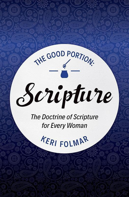 9781781919781-Good Portion, The - Scripture The Doctrine of Scripture for Every Woman-Folmar, Keri