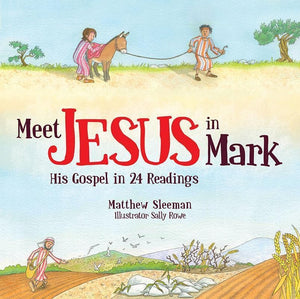 9781781919842-Meet Jesus in Mark: His Gospel in 24 Readings-Sleeman, Matthew