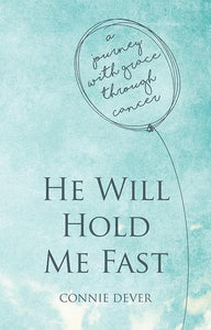 9781781919859-He Will Hold Me Fast: A Journey with Grace through Cancer-Dever, Connie