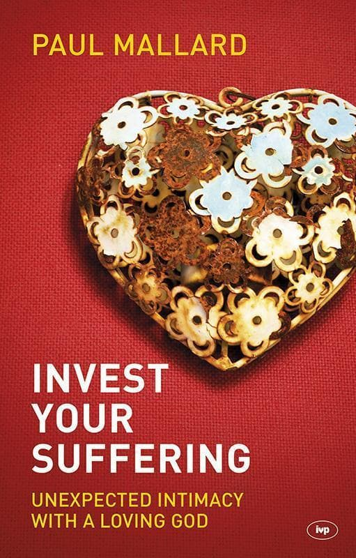 9781783590063-Invest Your Suffering: Unexpected Intimacy With a Loving God-Mallard, Paul